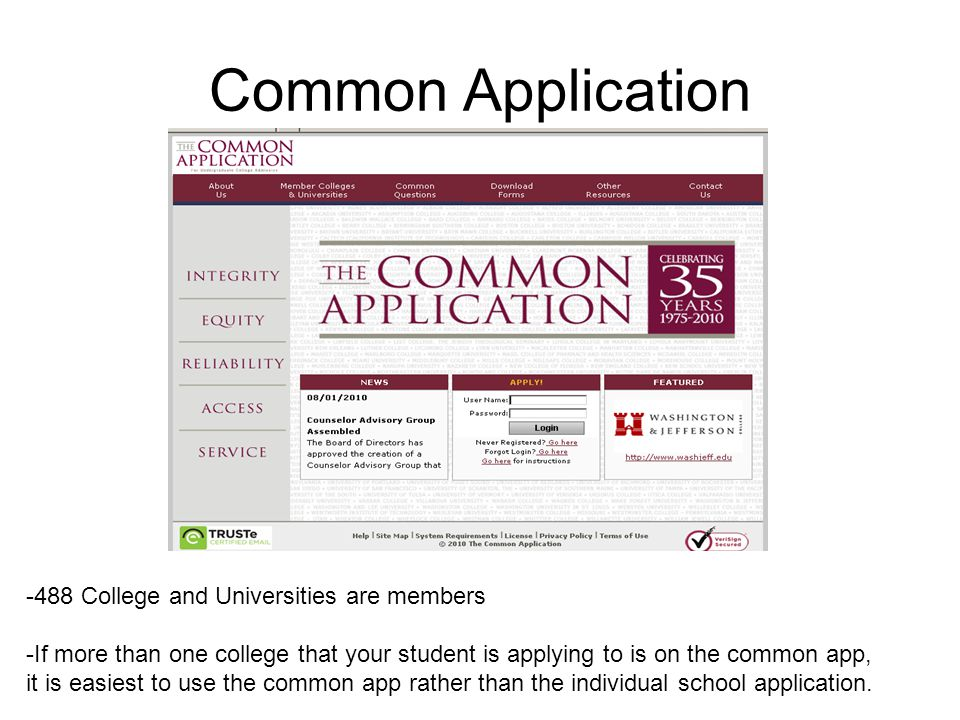 Common Application -488 College and Universities are members -If more than one college that your student is applying to is on the common app, it is ea