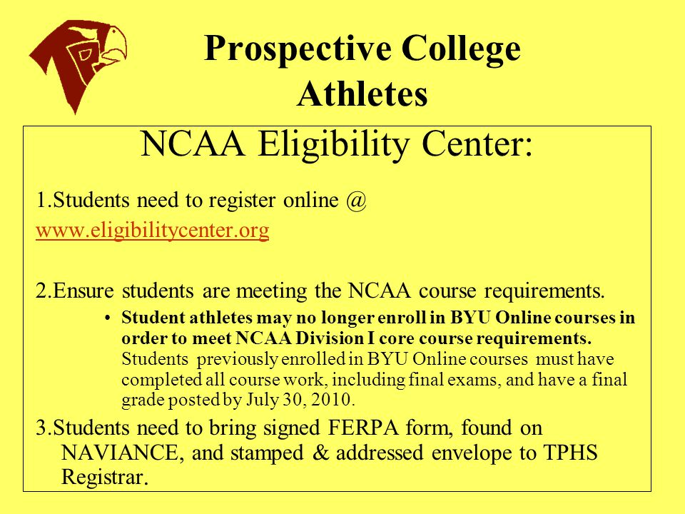 Prospective College Athletes NCAA Eligibility Center: 1.Students need to register online @ www.eligibilitycenter.org 2.Ensure students are meeting the