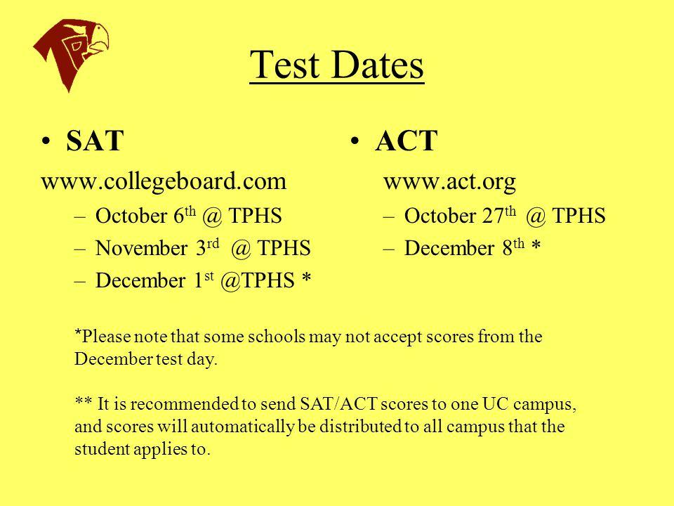 Test Dates SAT www.collegeboard.com –October 6 th @ TPHS –November 3 rd @ TPHS –December 1 st @TPHS * ACT www.act.org –October 27 th @ TPHS –December