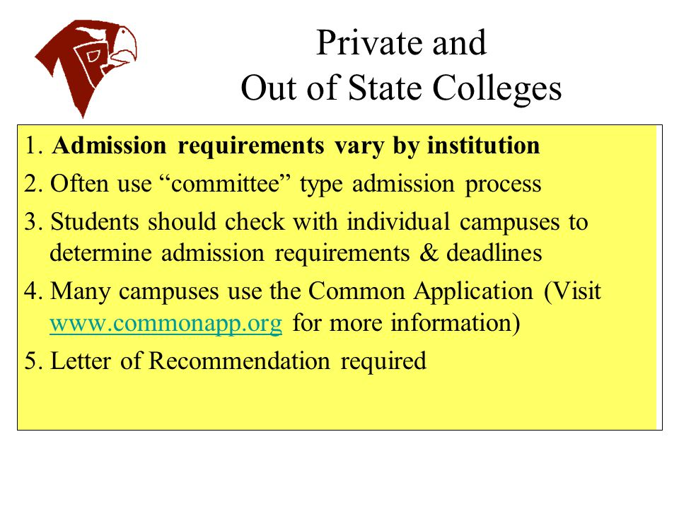 """Private and Out of State Colleges 1. Admission requirements vary by institution 2. Often use """"committee"""" type admission process 3. Students should che"""