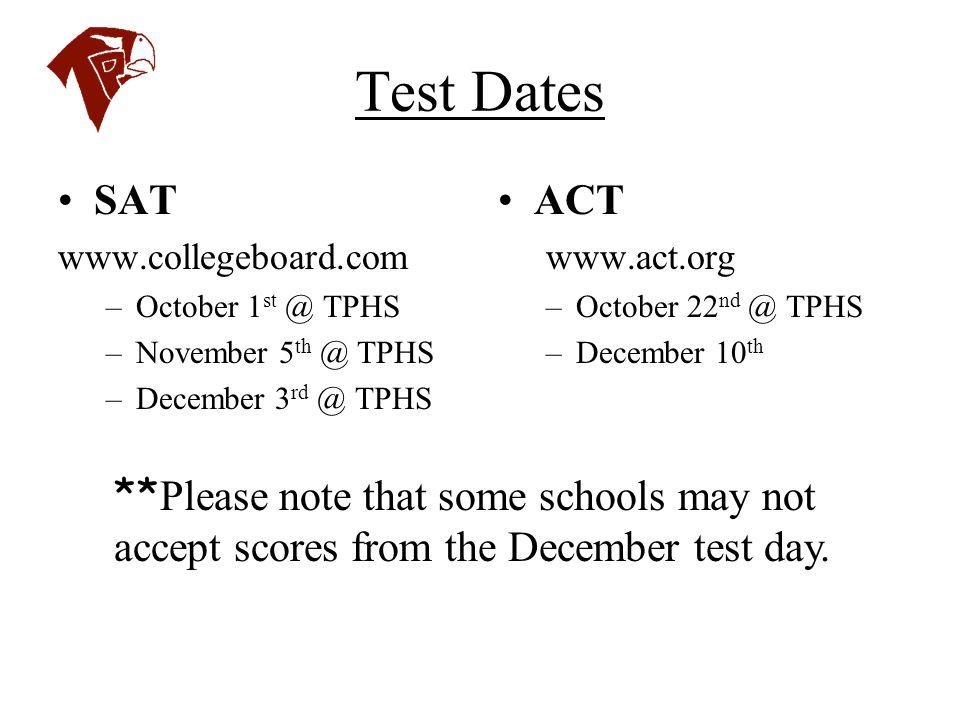 Test Dates SAT www.collegeboard.com –October 1 st @ TPHS –November 5 th @ TPHS –December 3 rd @ TPHS ACT www.act.org –October 22 nd @ TPHS –December 1