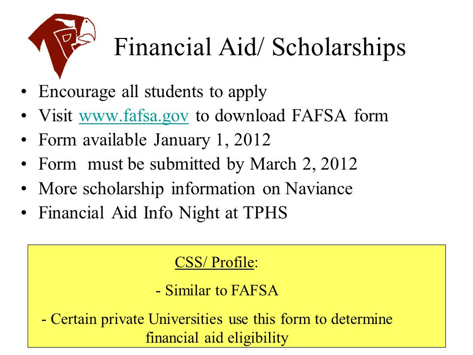 Financial Aid/ Scholarships Encourage all students to apply Visit www.fafsa.gov to download FAFSA formwww.fafsa.gov Form available January 1, 2012 For