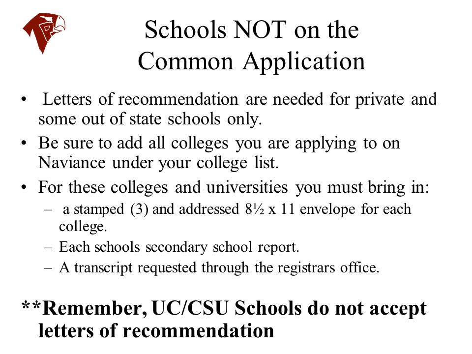 Schools NOT on the Common Application Letters of recommendation are needed for private and some out of state schools only. Be sure to add all colleges