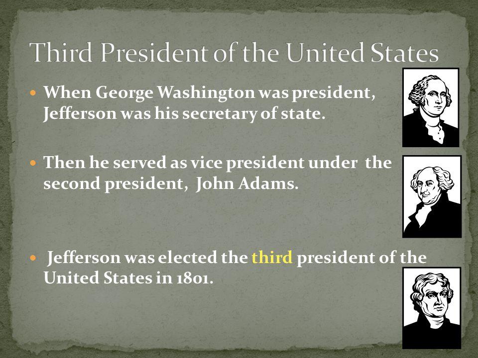 When George Washington was president, Jefferson was his secretary of state.