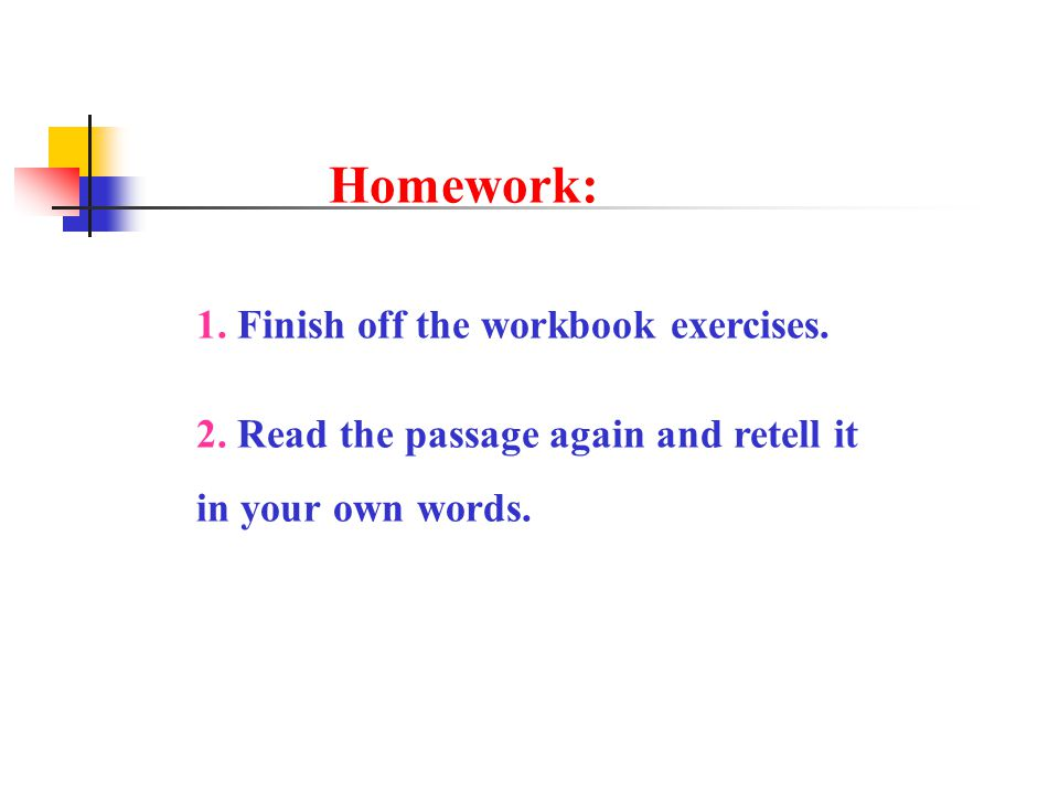 Homework: 1. Finish off the workbook exercises. 2.