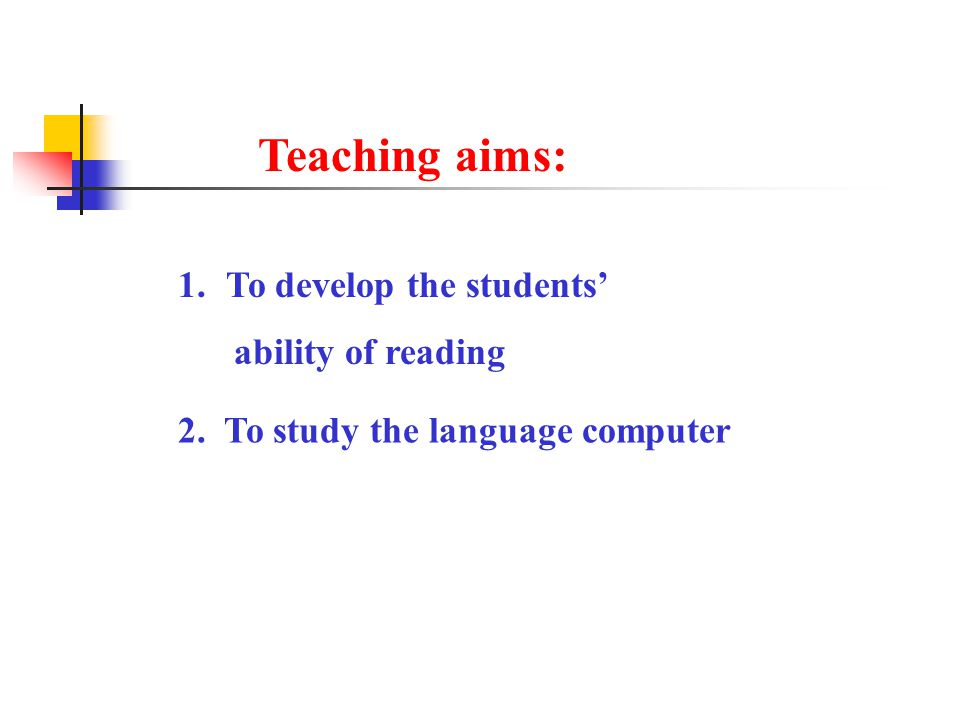 Teaching aims: 1.To develop the students' ability of reading 2. To study the language computer