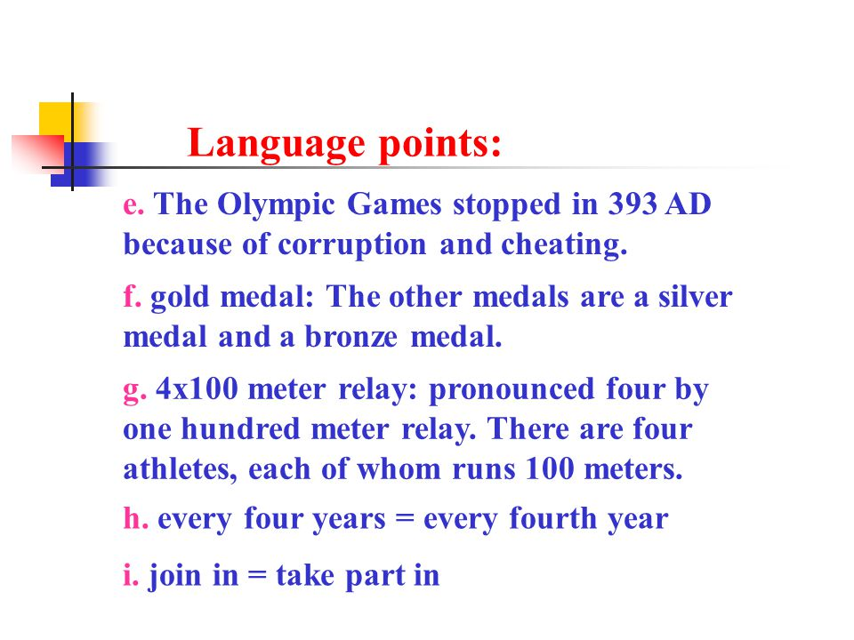 Language points: e. The Olympic Games stopped in 393 AD because of corruption and cheating.