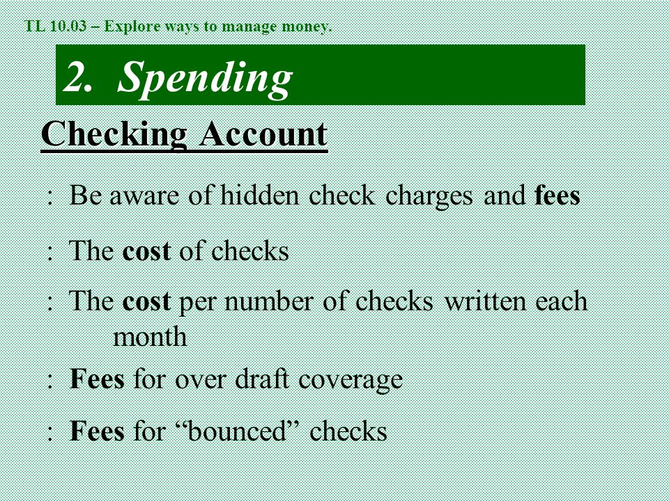 2. Spending Checking Account : Be aware of hidden check charges and fees : The cost of checks : The cost per number of checks written each month : Fee