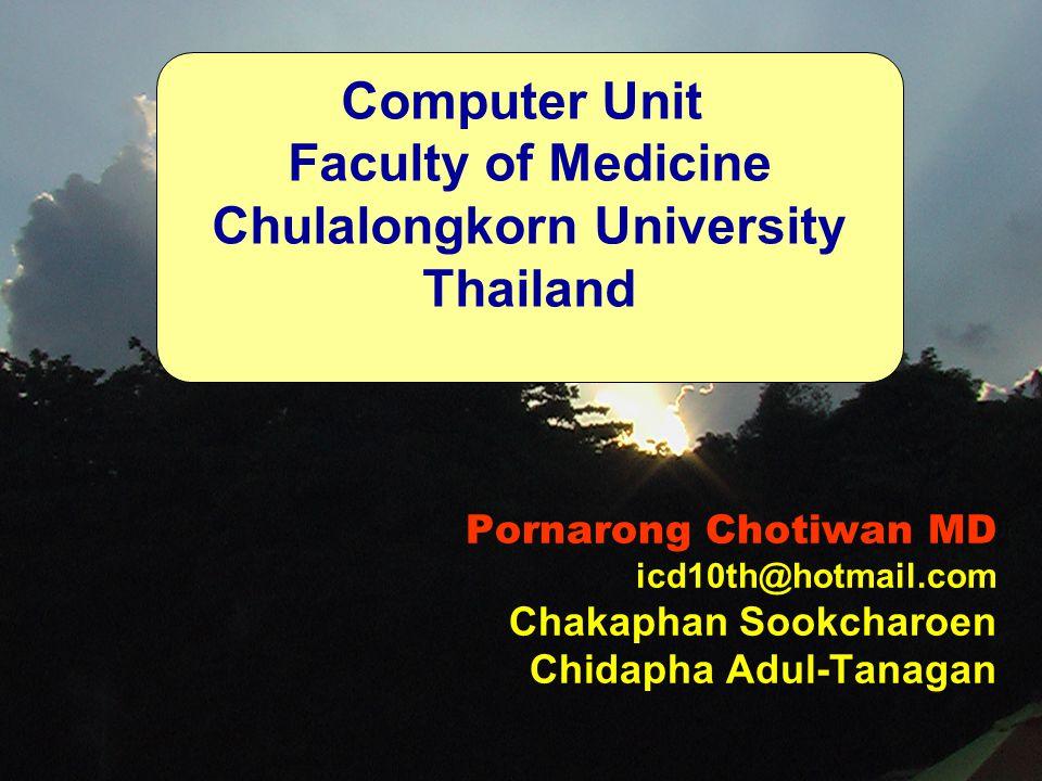 Pornarong Chotiwan MD icd10th@hotmail.com Chakaphan Sookcharoen Chidapha Adul-Tanagan Computer Unit Faculty of Medicine Chulalongkorn University Thailand