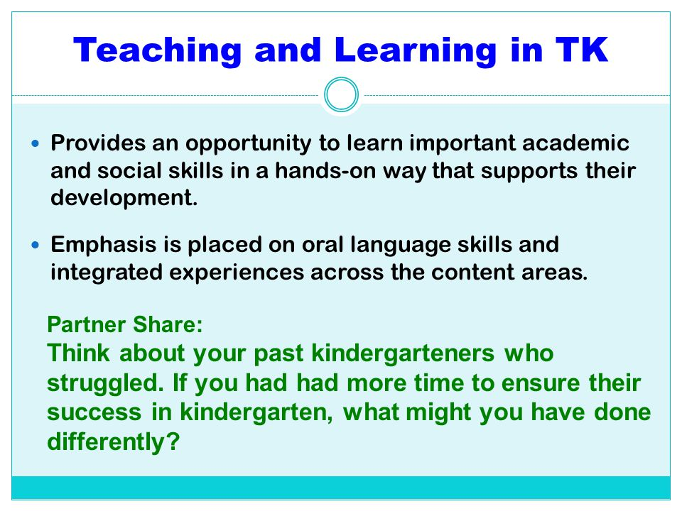 Teaching and Learning in TK Provides an opportunity to learn important academic and social skills in a hands-on way that supports their development. E