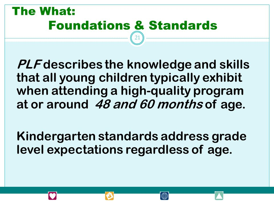 PLF describes the knowledge and skills that all young children typically exhibit when attending a high-quality program at or around 48 and 60 months o