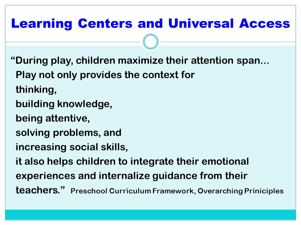 """Learning Centers and Universal Access """"During play, children maximize their attention span... Play not only provides the context for thinking, buildin"""