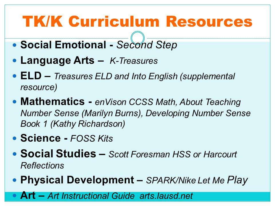 TK/K Curriculum Resources Social Emotional - Second Step Language Arts – K-Treasures ELD – Treasures ELD and Into English (supplemental resource) Math