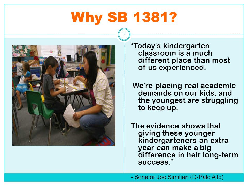 """Why SB 1381? """"Today's kindergarten classroom is a much different place than most of us experienced. We're placing real academic demands on our kids, a"""