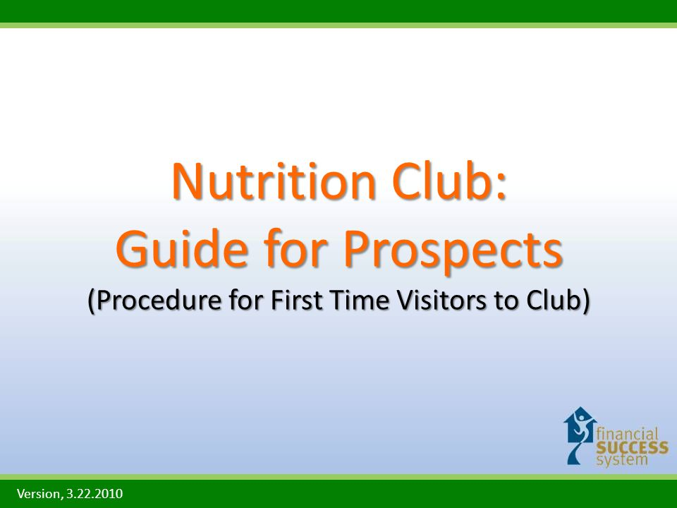 Nutrition Club: Guide for Prospects (Procedure for First Time Visitors to Club) Version, 3.22.2010
