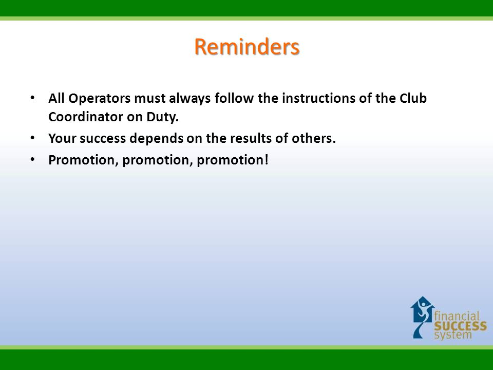 Reminders All Operators must always follow the instructions of the Club Coordinator on Duty.
