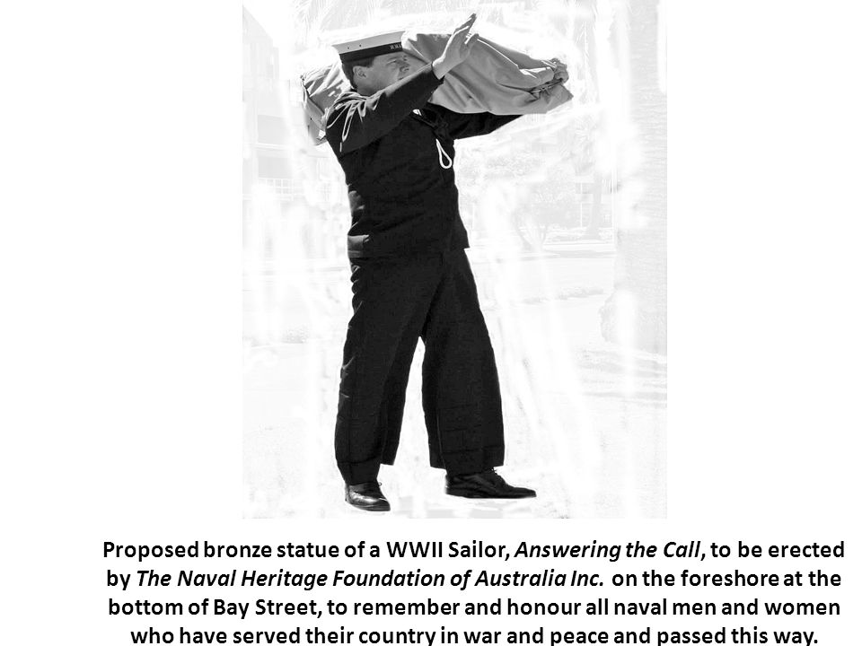 Proposed bronze statue of a WWII Sailor, Answering the Call, to be erected by The Naval Heritage Foundation of Australia Inc. on the foreshore at the