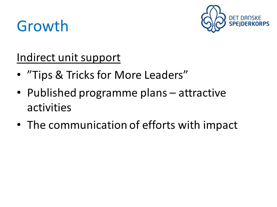 Growth Targeted communication Communication strategy Clear message: In The Danish Guide and Scout Association, children and young people get challenging adventure experiences and an international perspective.