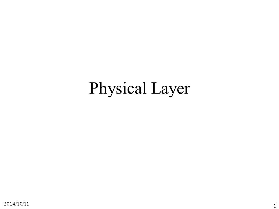 2014/10/11 1 Physical Layer