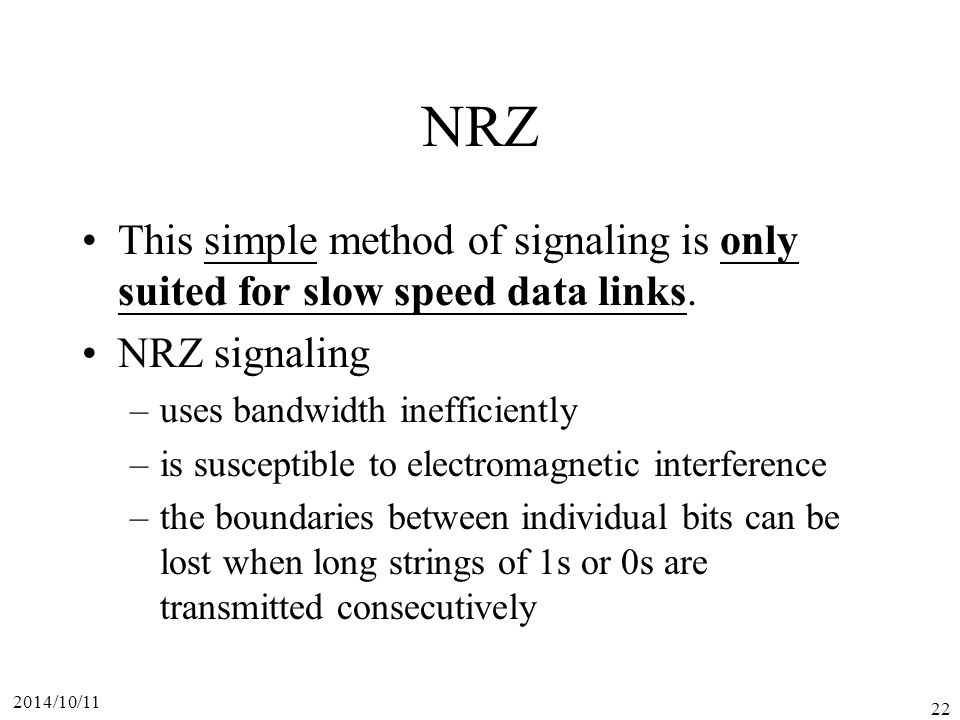 2014/10/11 22 NRZ This simple method of signaling is only suited for slow speed data links.