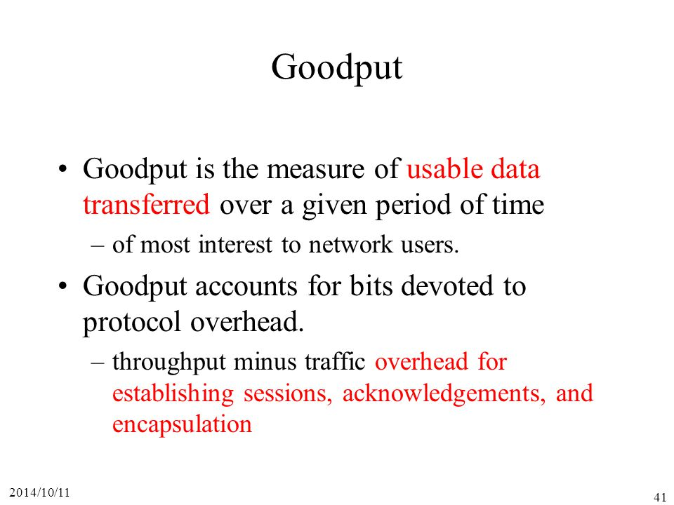 2014/10/11 41 Goodput Goodput is the measure of usable data transferred over a given period of time –of most interest to network users.