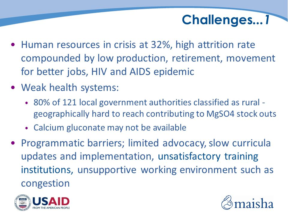 Challenges...1 Human resources in crisis at 32%, high attrition rate compounded by low production, retirement, movement for better jobs, HIV and AIDS