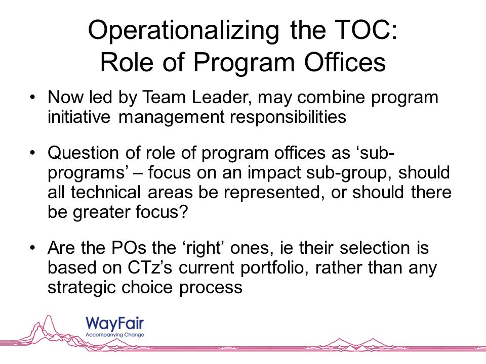 Operationalizing the TOC: Role of Program Offices Now led by Team Leader, may combine program initiative management responsibilities Question of role