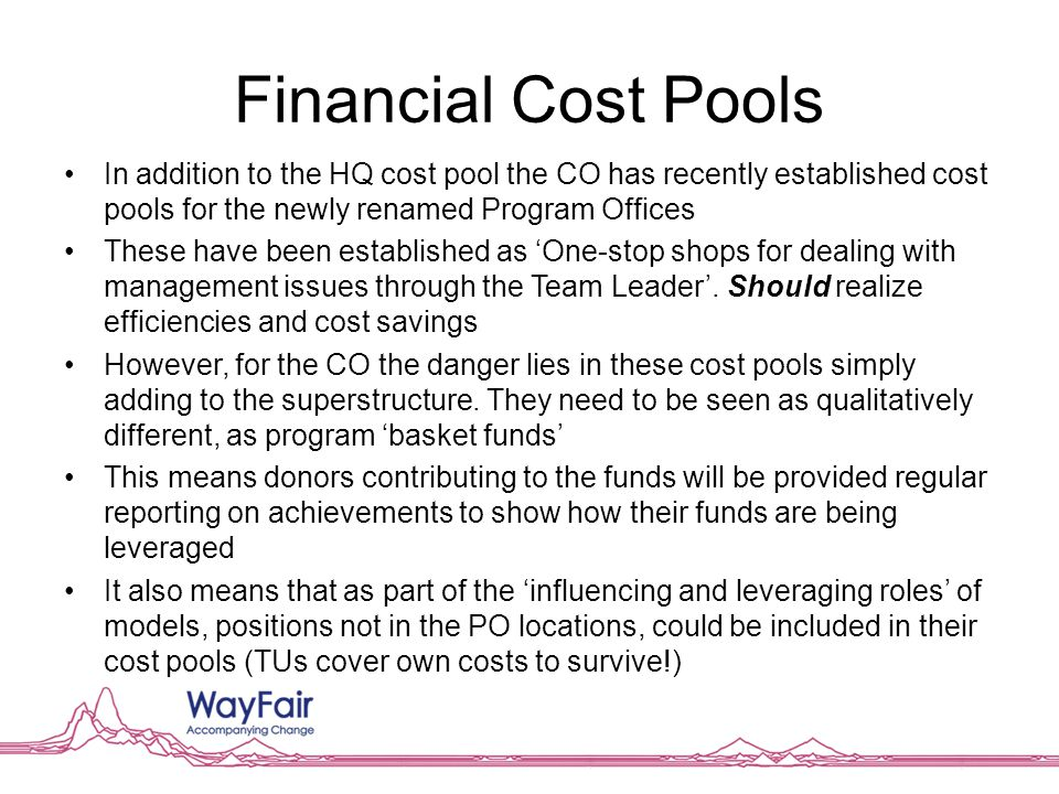 Financial Cost Pools In addition to the HQ cost pool the CO has recently established cost pools for the newly renamed Program Offices These have been established as 'One-stop shops for dealing with management issues through the Team Leader'.