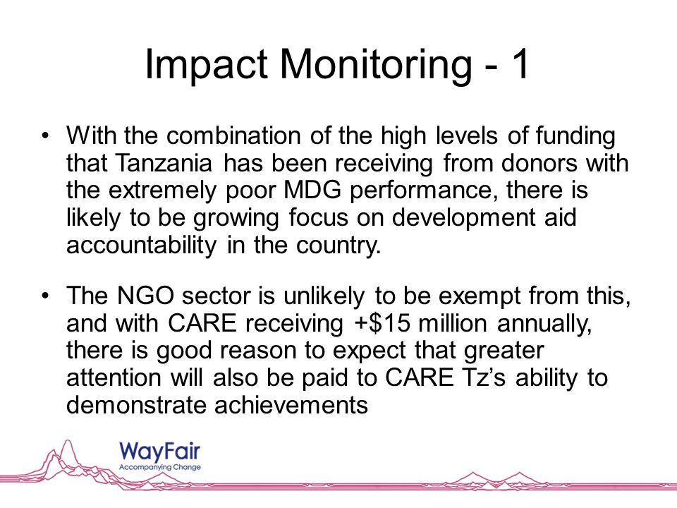 Impact Monitoring - 1 With the combination of the high levels of funding that Tanzania has been receiving from donors with the extremely poor MDG perf