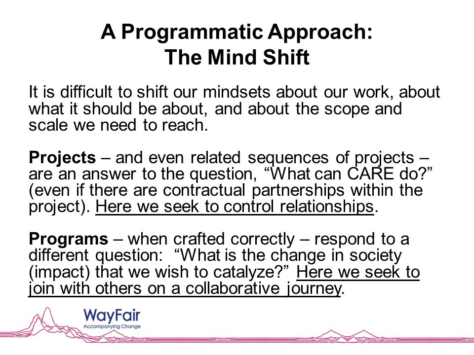A Programmatic Approach: The Mind Shift It is difficult to shift our mindsets about our work, about what it should be about, and about the scope and s