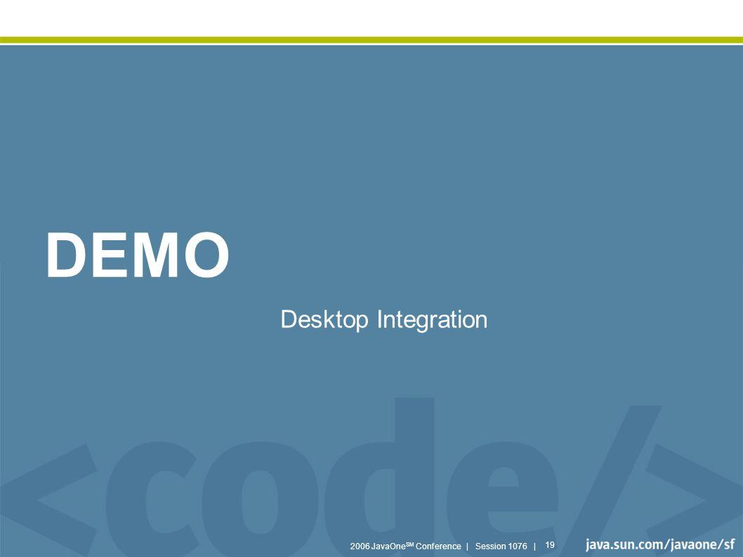 2006 JavaOne SM Conference | Session 1076 | 19 DEMO Desktop Integration