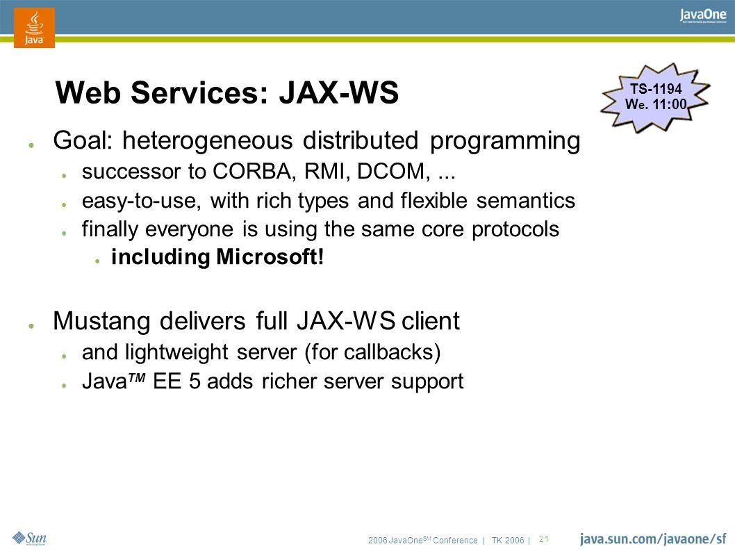 2006 JavaOne SM Conference | TK 2006 | 21 Web Services: JAX-WS ● Goal: heterogeneous distributed programming ● successor to CORBA, RMI, DCOM,...