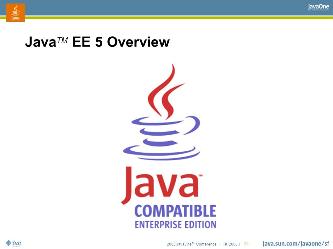 2006 JavaOne SM Conference | TK 2006 | 26 Java TM EE 5 Overview