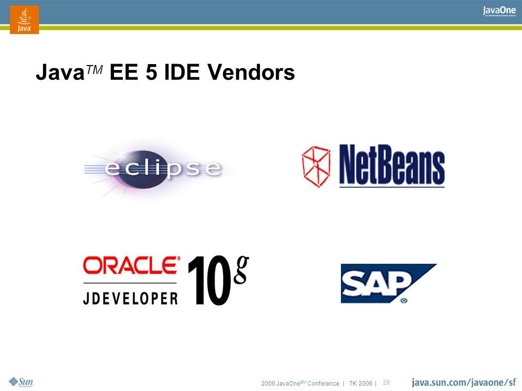 2006 JavaOne SM Conference | TK 2006 | 29 Java TM EE 5 IDE Vendors