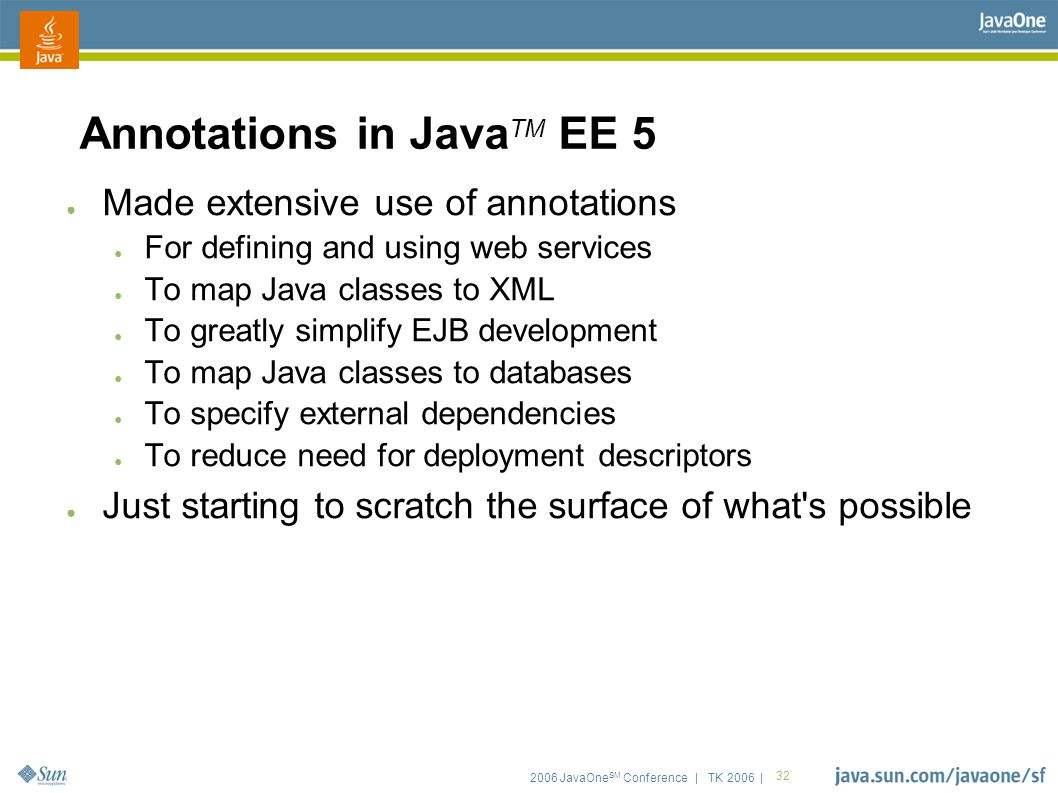 2006 JavaOne SM Conference | TK 2006 | 32 Annotations in Java TM EE 5 ● Made extensive use of annotations ● For defining and using web services ● To m