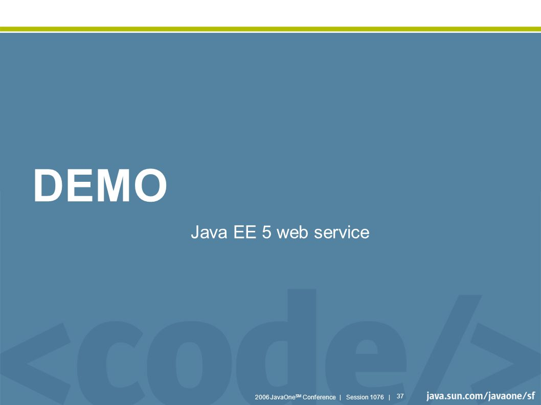 2006 JavaOne SM Conference | Session 1076 | 37 DEMO Java EE 5 web service