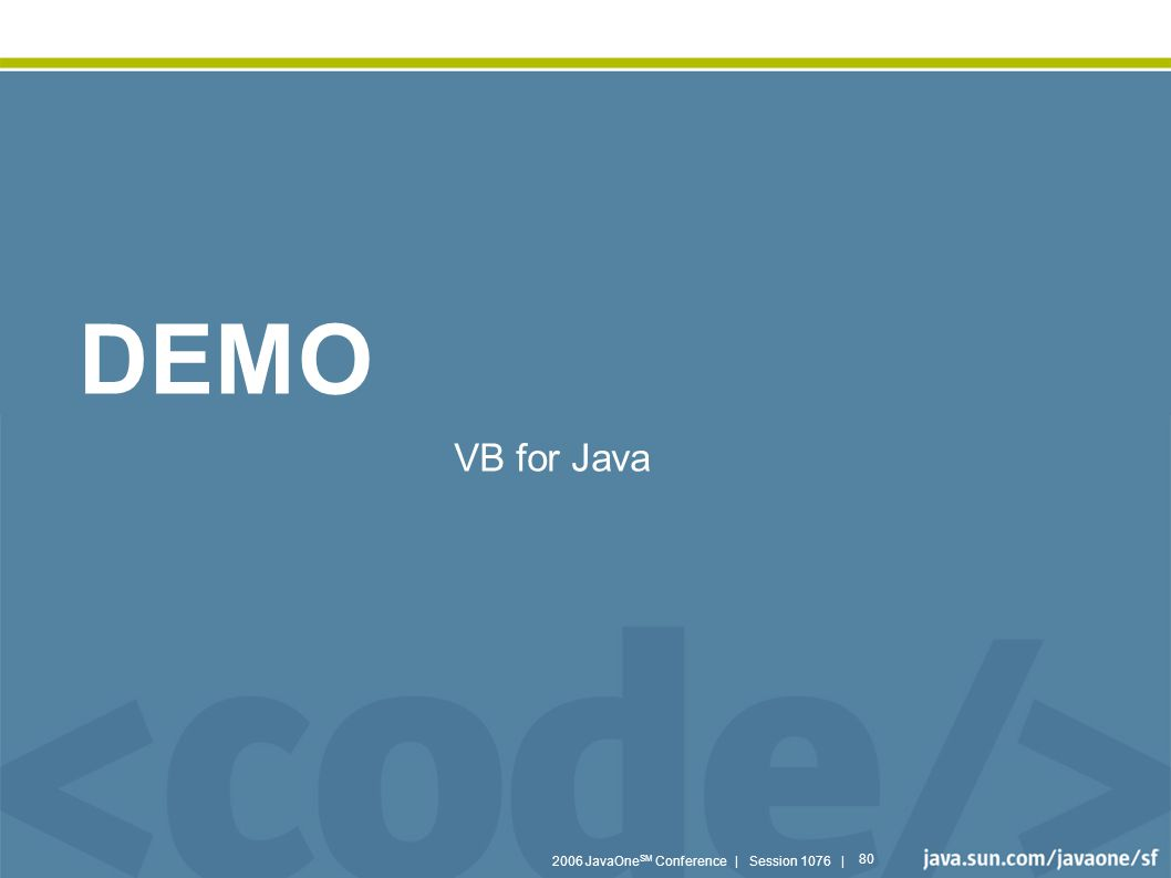 2006 JavaOne SM Conference | Session 1076 | 80 DEMO VB for Java