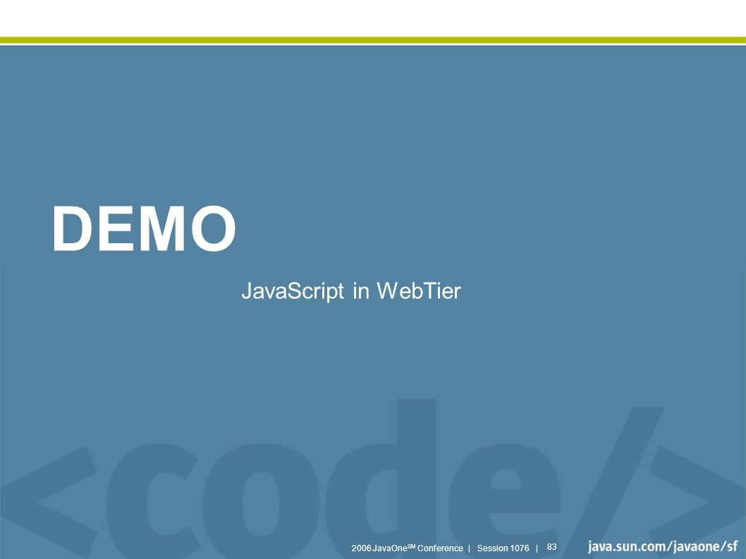 2006 JavaOne SM Conference | Session 1076 | 83 DEMO JavaScript in WebTier