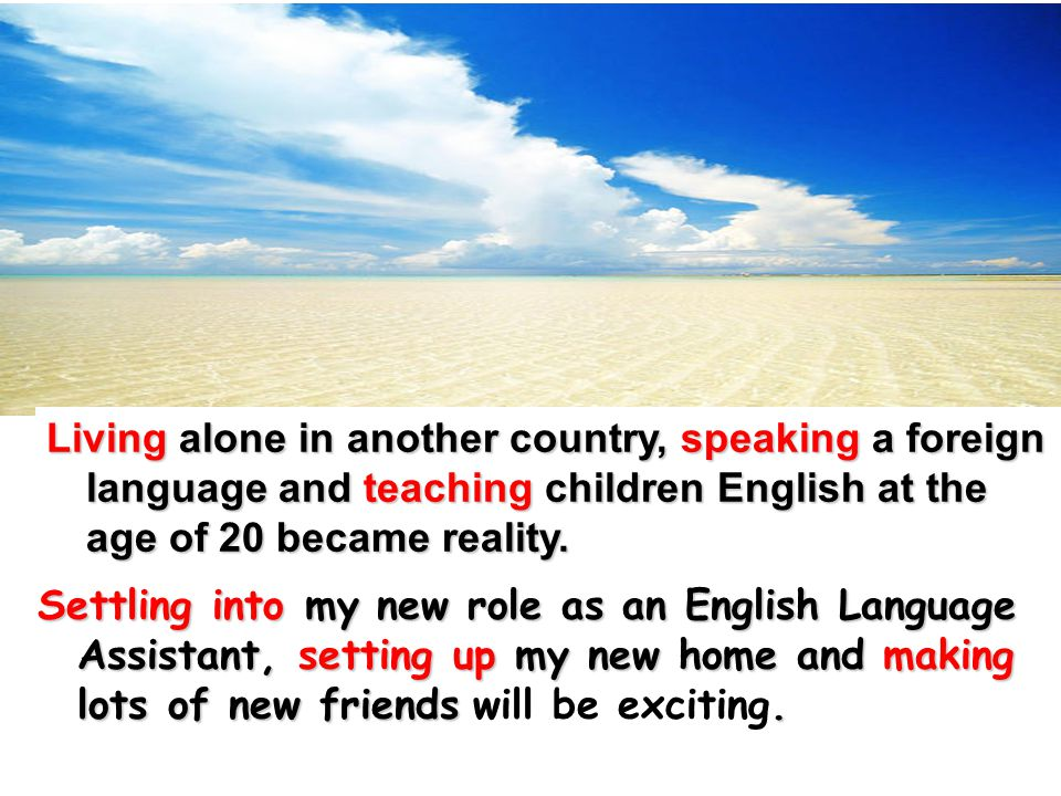 Living alone in another country, speaking a foreign language and teaching children English at the age of 20 became reality.