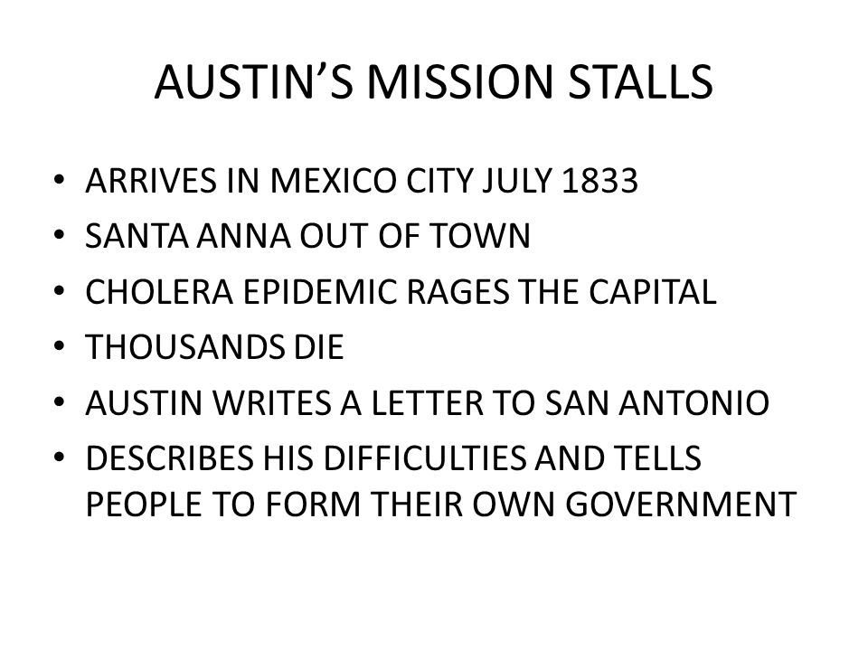 AUSTIN'S MISSION STALLS ARRIVES IN MEXICO CITY JULY 1833 SANTA ANNA OUT OF TOWN CHOLERA EPIDEMIC RAGES THE CAPITAL THOUSANDS DIE AUSTIN WRITES A LETTE