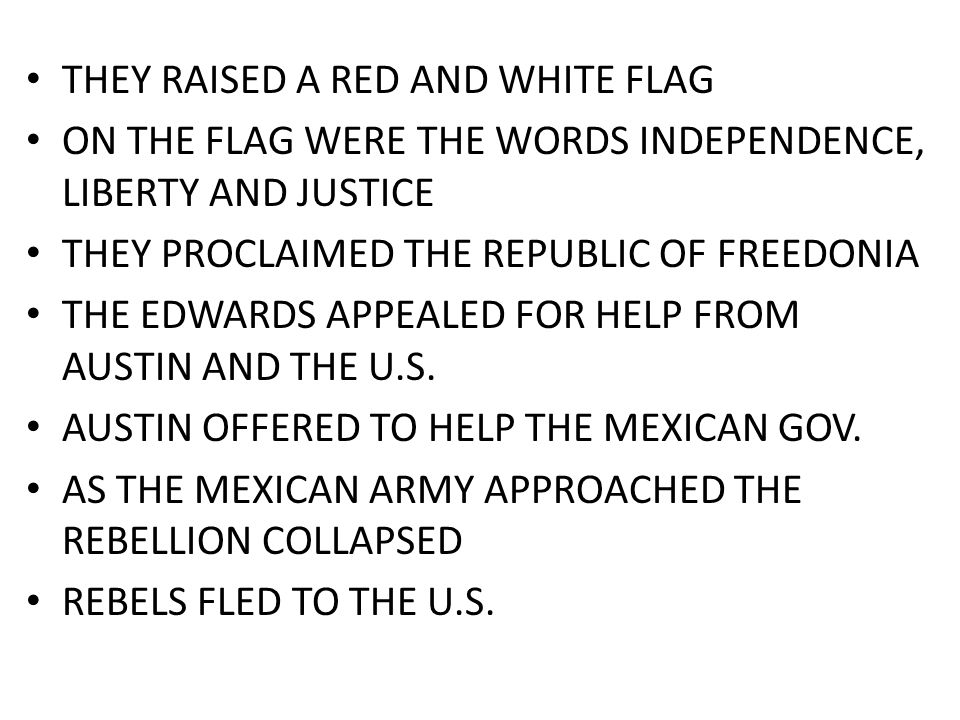THEY RAISED A RED AND WHITE FLAG ON THE FLAG WERE THE WORDS INDEPENDENCE, LIBERTY AND JUSTICE THEY PROCLAIMED THE REPUBLIC OF FREEDONIA THE EDWARDS AP