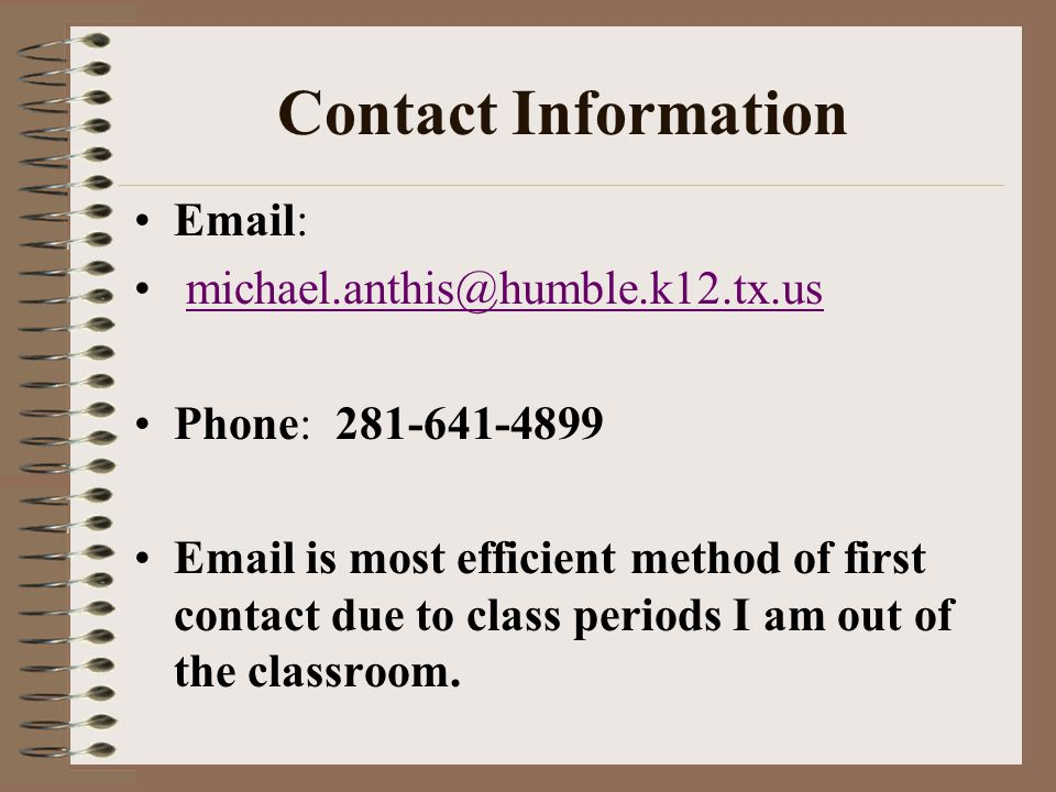 Contact Information Email: michael.anthis@humble.k12.tx.us Phone: 281-641-4899 Email is most efficient method of first contact due to class periods I
