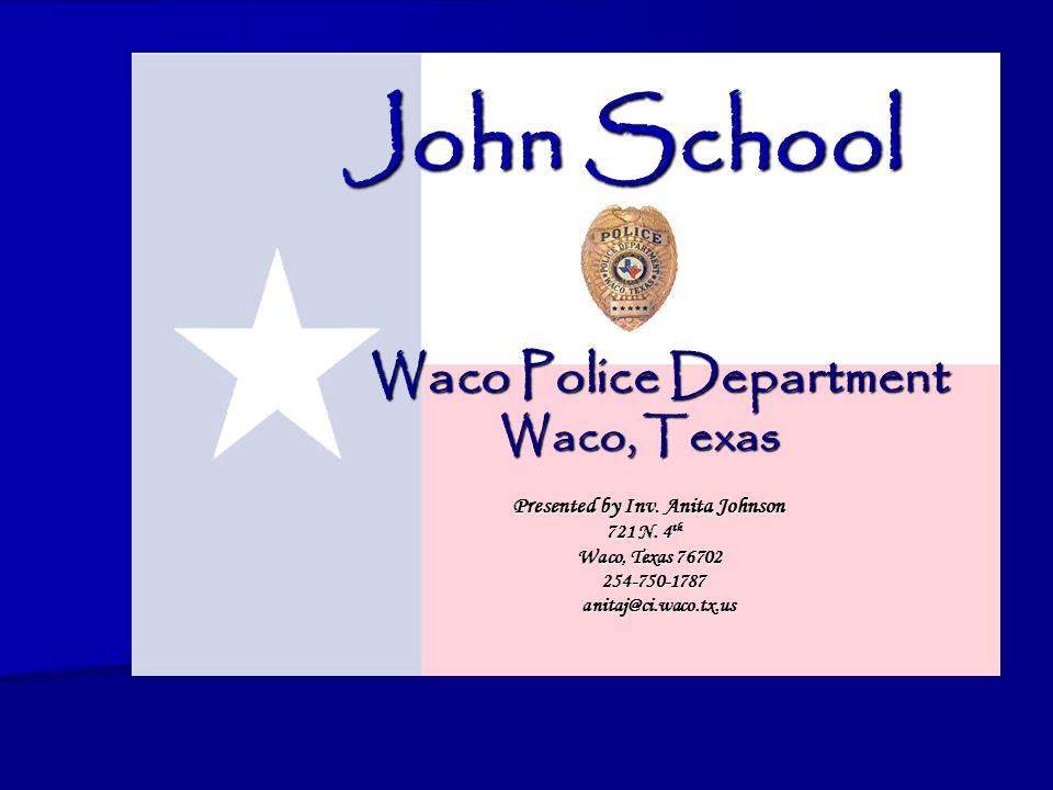 John School John School Waco Police Department Waco, Texas Presented by Inv.
