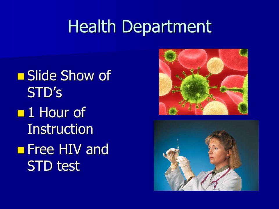 Health Department Slide Show of STD's Slide Show of STD's 1 Hour of Instruction 1 Hour of Instruction Free HIV and STD test Free HIV and STD test
