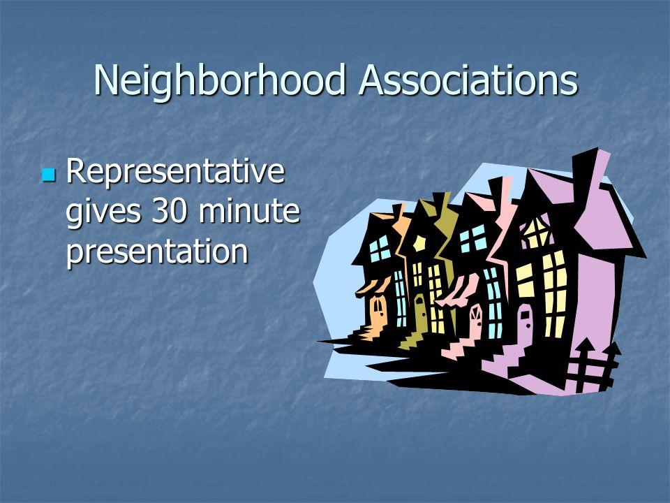 Neighborhood Associations Representative gives 30 minute presentation Representative gives 30 minute presentation