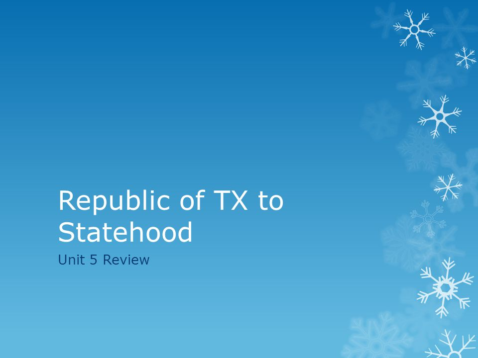 Republic of TX to Statehood Unit 5 Review