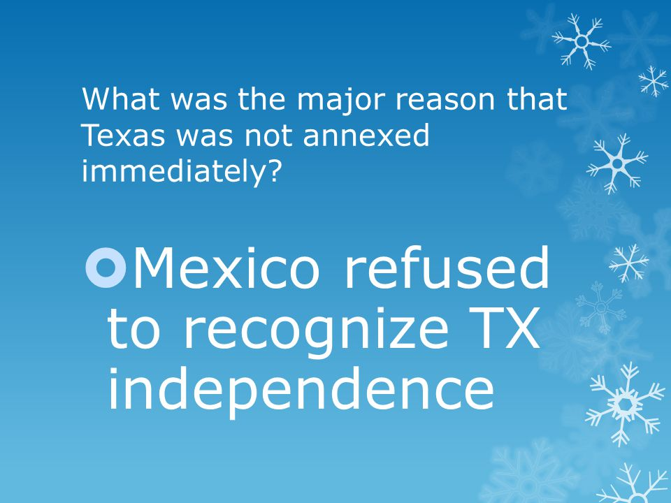 What was the major reason that Texas was not annexed immediately.