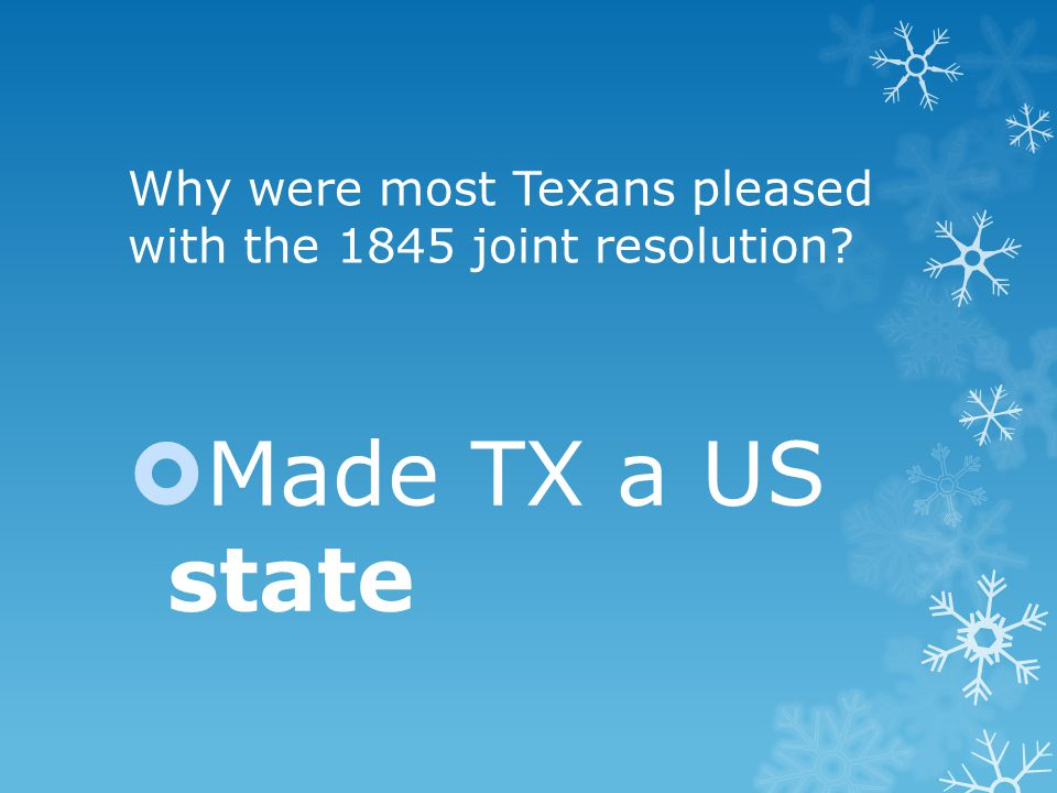 Why were most Texans pleased with the 1845 joint resolution  Made TX a US state