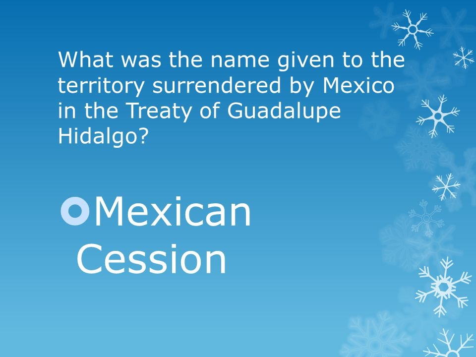 What was the name given to the territory surrendered by Mexico in the Treaty of Guadalupe Hidalgo.