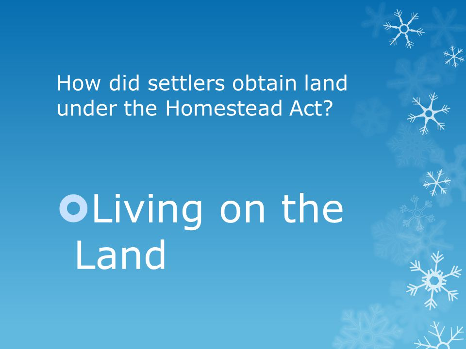 How did settlers obtain land under the Homestead Act  Living on the Land